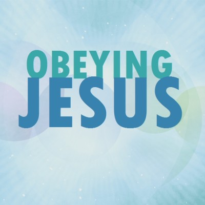 Obeying Jesus – First Baptist Church – Medford, WI